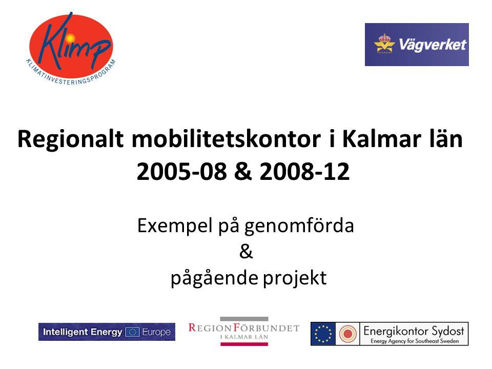 Regionalt mobilitetskontor i Kalmar län 2005-08 & 2008-12 Exempel på genomförda & pågående projekt