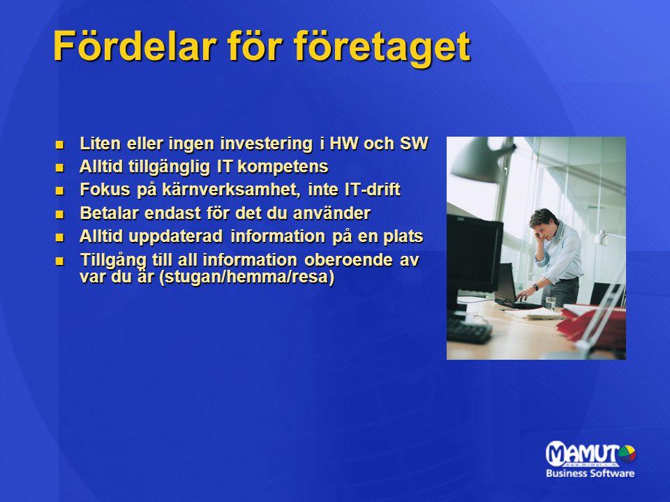 Fördelar för företaget  Liten eller ingen investering i HW och SW  Alltid tillgänglig IT kompetens  Fokus på kärnverksamhet, inte IT-drift  Betala