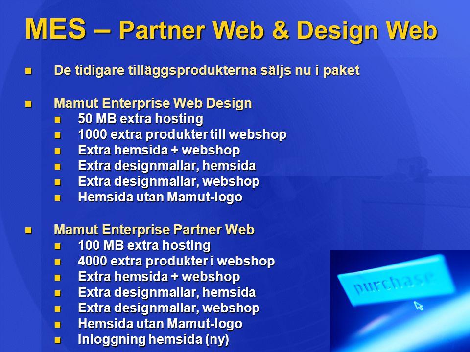 MES – Partner Web & Design Web  De tidigare tilläggsprodukterna säljs nu i paket  Mamut Enterprise Web Design  50 MB extra hosting  1000 extra pro