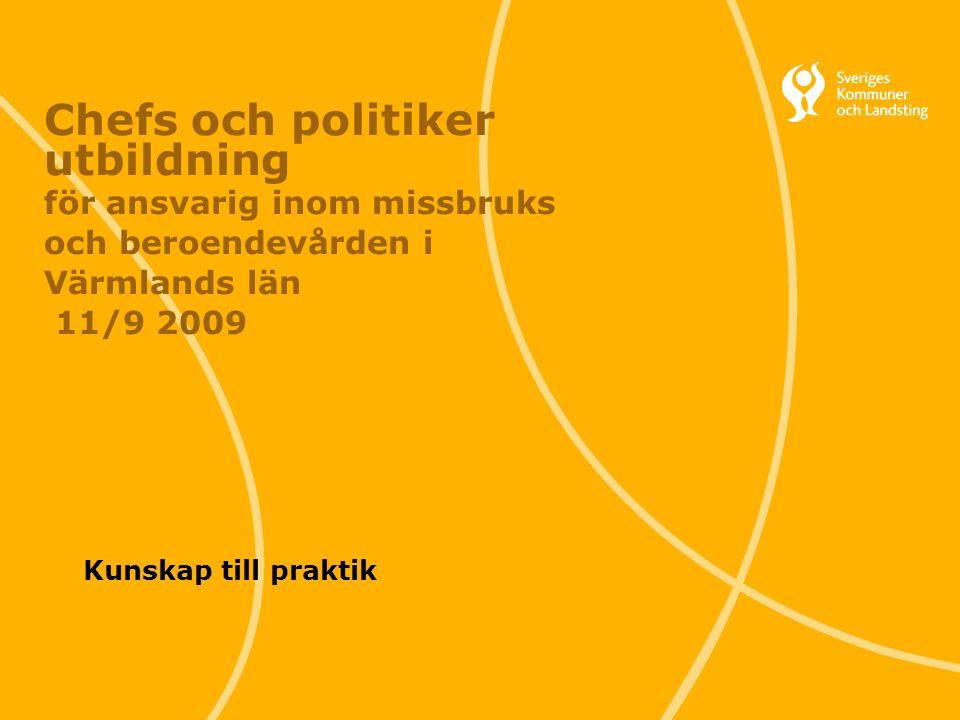 1 Svenska Kommunförbundet och Landstingsförbundet i samverkan Chefs och politiker utbildning för ansvarig inom missbruks och beroendevården i Värmland