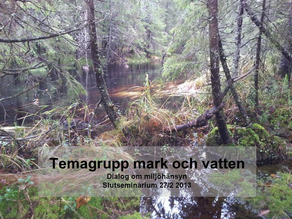 Gruppen består av: Mats Blomberg (Södra skogsägarna) Per Simonsson (SCA) Börje Pettersson (Bergvik/Skogsindustrierna) Jonas Eriksson (Norra skogsägarna) Per Olsson (Havs- och vattenmyndigheten) Åke Bengtsson (Länsstyrelsen i Västernorrlands län) Mariana Jussila (Skogsstyrelsen, Östra Norrbottens distrikt) Elisabet Andersson (Skogsstyrelsen, Skogsenheten) Sofi Alexandersson (WWF, t.o.m.