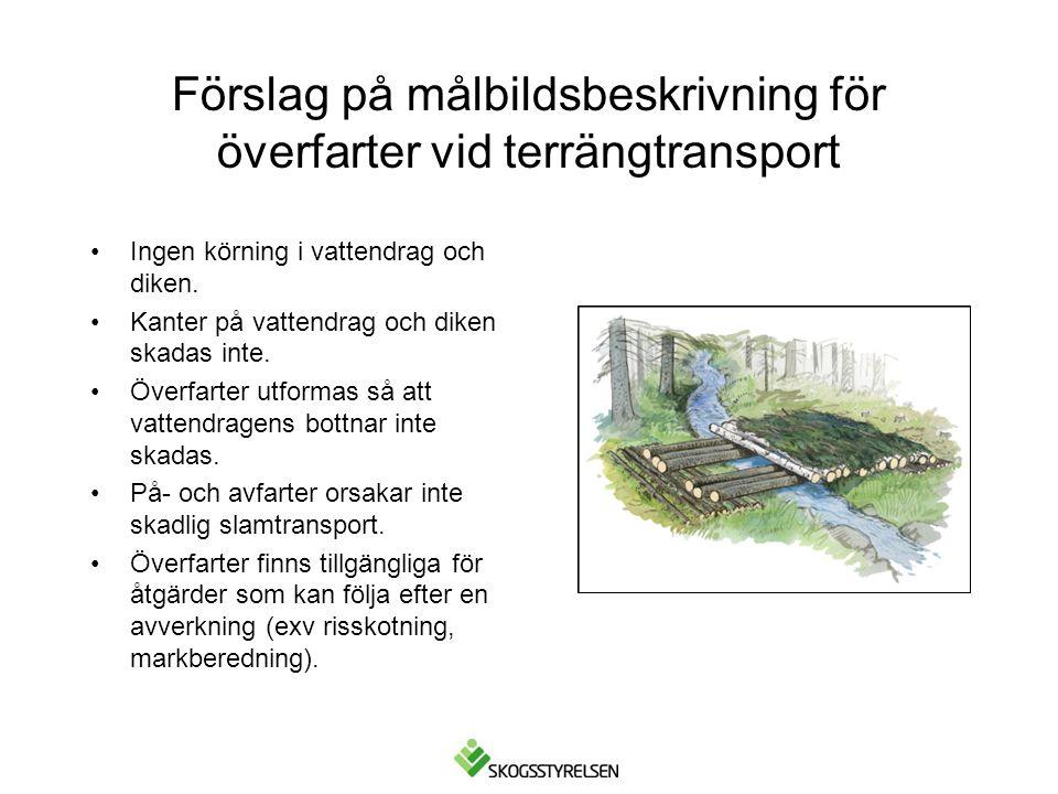 Förslag på målbildsbeskrivning för överfarter vid terrängtransport •Ingen körning i vattendrag och diken. •Kanter på vattendrag och diken skadas inte.