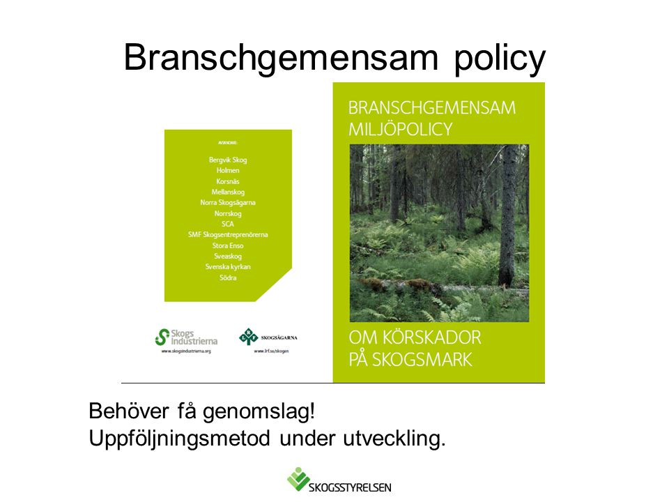 Branschgemensam policy Behöver få genomslag! Uppföljningsmetod under utveckling.