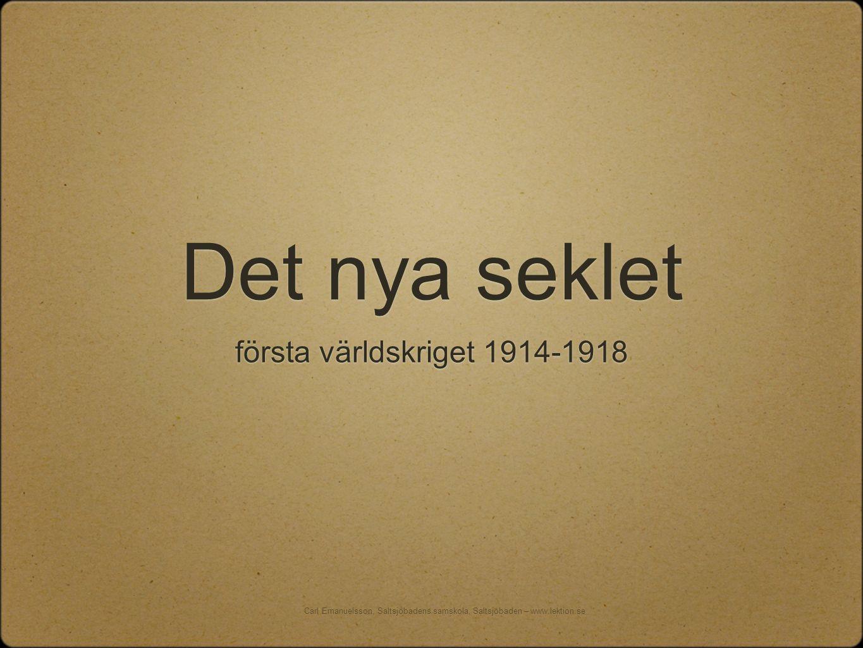Det nya seklet första världskriget 1914-1918 Carl Emanuelsson, Saltsjöbadens samskola, Saltsjöbaden – www.lektion.se