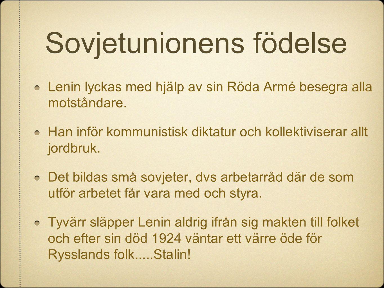 Sovjetunionens födelse Lenin lyckas med hjälp av sin Röda Armé besegra alla motståndare. Han inför kommunistisk diktatur och kollektiviserar allt jord