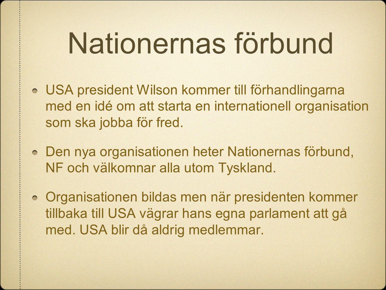 Nationernas förbund USA president Wilson kommer till förhandlingarna med en idé om att starta en internationell organisation som ska jobba för fred. D