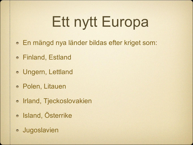 Ett nytt Europa En mängd nya länder bildas efter kriget som: Finland, Estland Ungern, Lettland Polen, Litauen Irland, Tjeckoslovakien Island, Österrik