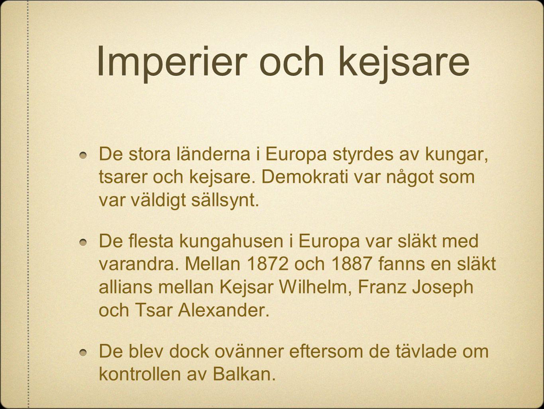 Imperier och kejsare De stora länderna i Europa styrdes av kungar, tsarer och kejsare. Demokrati var något som var väldigt sällsynt. De flesta kungahu