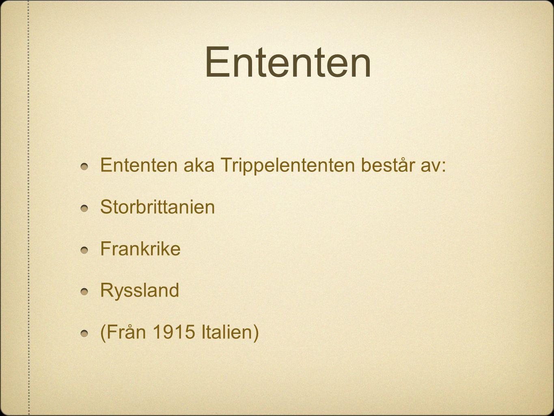 Ententen Ententen aka Trippelententen består av: Storbrittanien Frankrike Ryssland (Från 1915 Italien)