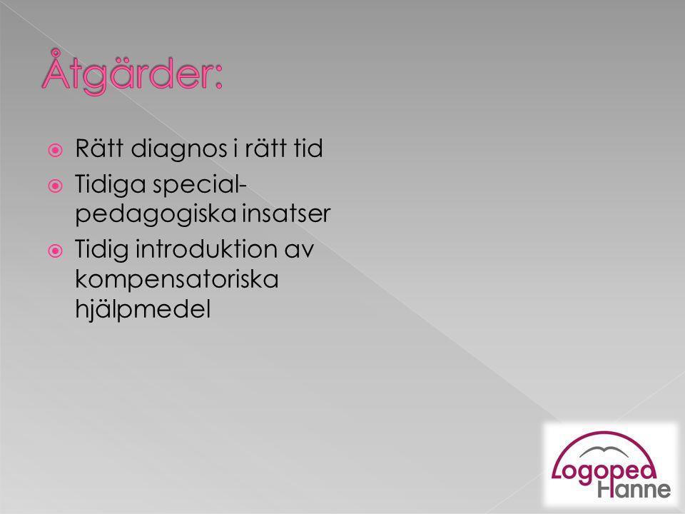  Rätt diagnos i rätt tid  Tidiga special- pedagogiska insatser  Tidig introduktion av kompensatoriska hjälpmedel