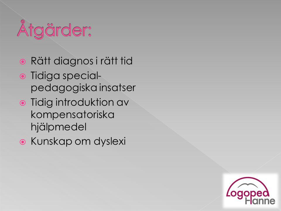  Rätt diagnos i rätt tid  Tidiga special- pedagogiska insatser  Tidig introduktion av kompensatoriska hjälpmedel  Kunskap om dyslexi