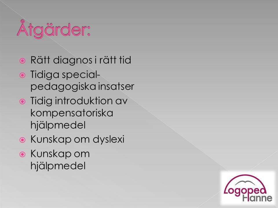  Rätt diagnos i rätt tid  Tidiga special- pedagogiska insatser  Tidig introduktion av kompensatoriska hjälpmedel  Kunskap om dyslexi  Kunskap om