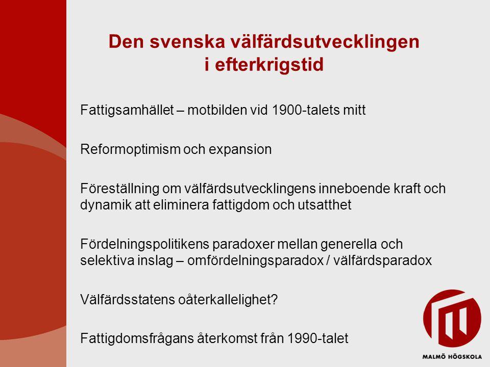 Den svenska välfärdsutvecklingen i efterkrigstid Fattigsamhället – motbilden vid 1900-talets mitt Reformoptimism och expansion Föreställning om välfär