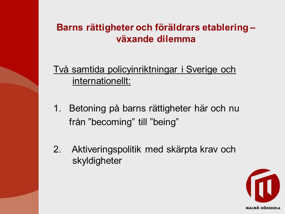 Barns rättigheter och föräldrars etablering – växande dilemma Två samtida policyinriktningar i Sverige och internationellt: 1. Betoning på barns rätti