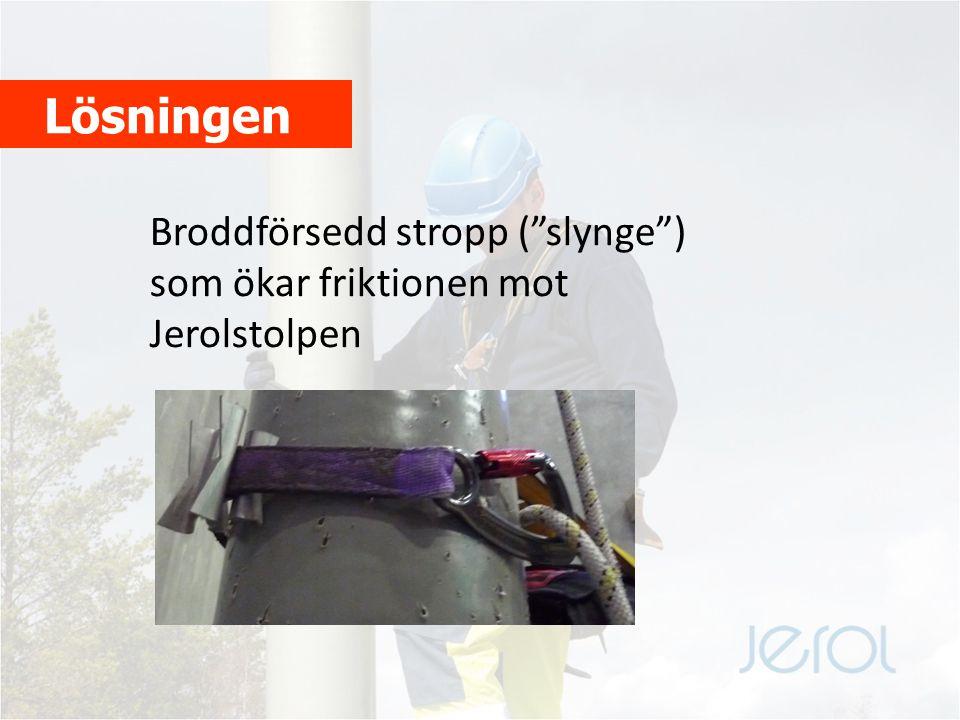 Jerol-brodd, utveckling Utvecklad tillsammans med C2 Vertical Safety Testad med provdocka i C2 Vertical Safetys skolnings- och testutrymmen Testad hos Björklinge Energi i terrängförhållanden