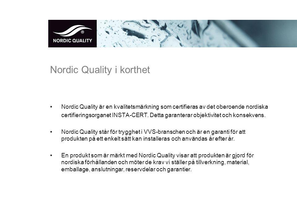 Nordic Quality i korthet •Nordic Quality är en kvalitetsmärkning som certifieras av det oberoende nordiska certifieringsorganet INSTA-CERT.