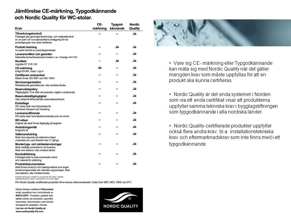 • Vare sig CE- märkning eller Typgodkännande kan mäta sig med Nordic Quality när det gäller mängden krav som måste uppfyllas för att en produkt ska kunna certifieras.