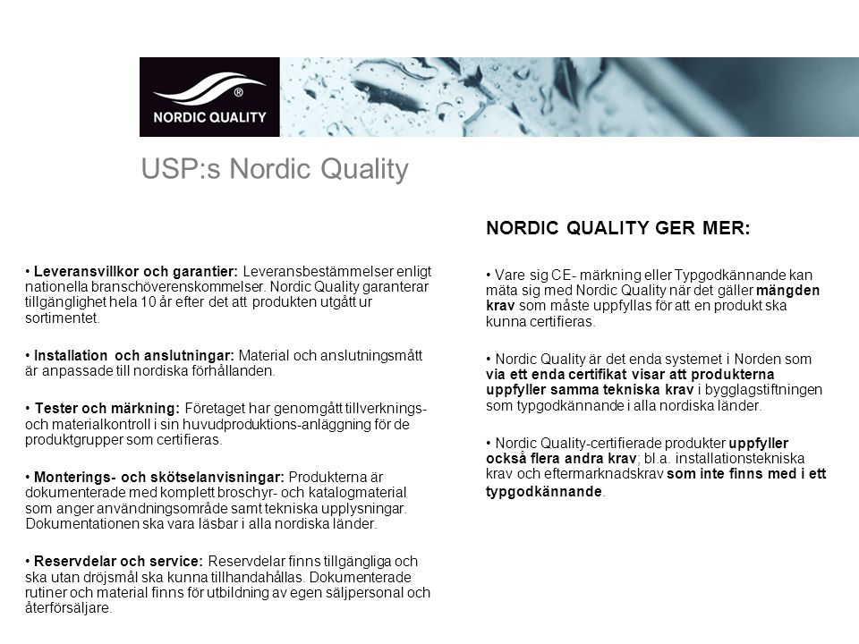 USP:s Nordic Quality • Leveransvillkor och garantier: Leveransbestämmelser enligt nationella branschöverenskommelser.