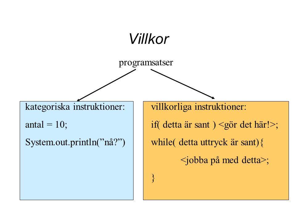 """Villkor kategoriska instruktioner: antal = 10; System.out.println(""""nå?"""") villkorliga instruktioner: if( detta är sant ) ; while( detta uttryck är sant"""