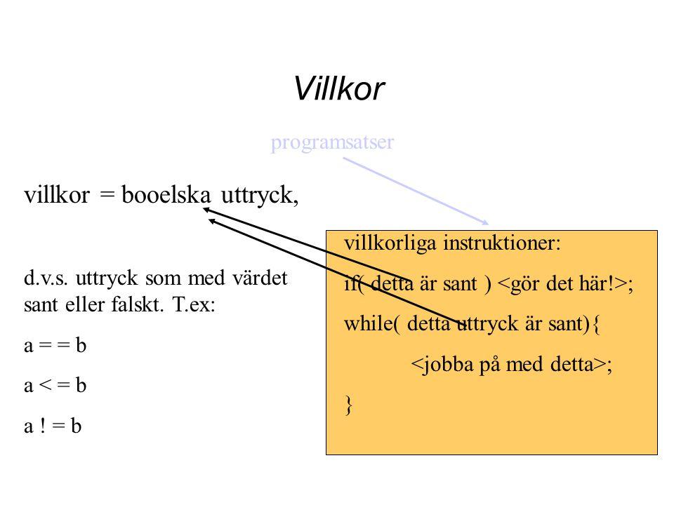 Villkor villkorliga instruktioner: if( detta är sant ) ; while( detta uttryck är sant){ ; } programsatser villkor = booelska uttryck, d.v.s. uttryck s