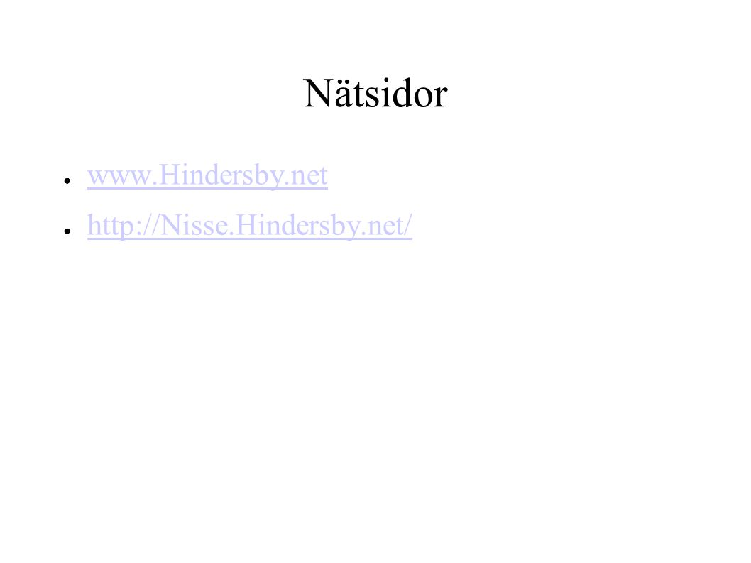 Nätsidor ● www.Hindersby.net www.Hindersby.net ● http://Nisse.Hindersby.net/ http://Nisse.Hindersby.net/