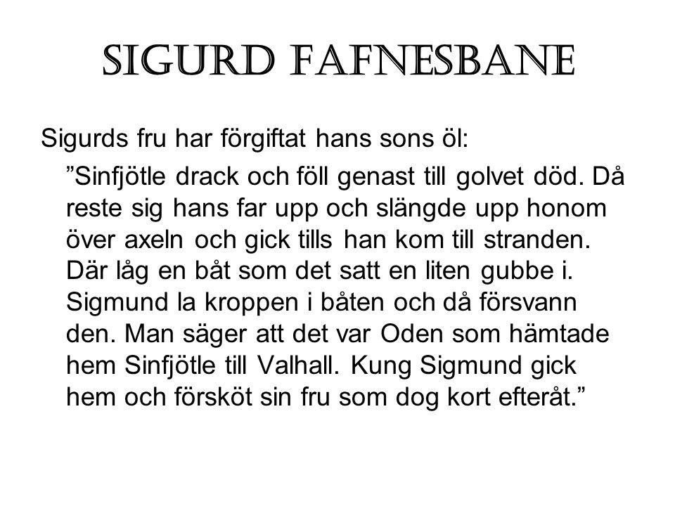 Sigurd Fafnesbane Sigurds fru har förgiftat hans sons öl: Sinfjötle drack och föll genast till golvet död.