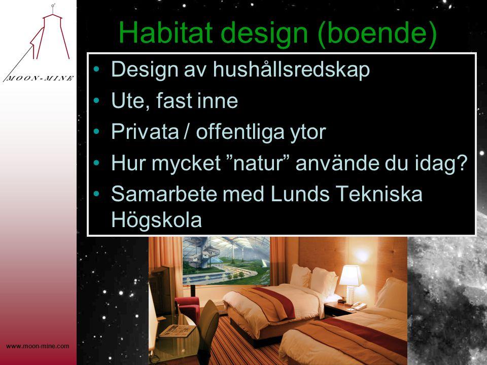www.moon-mine.com Habitat design (boende) •Design av hushållsredskap •Ute, fast inne •Privata / offentliga ytor •Hur mycket natur använde du idag.