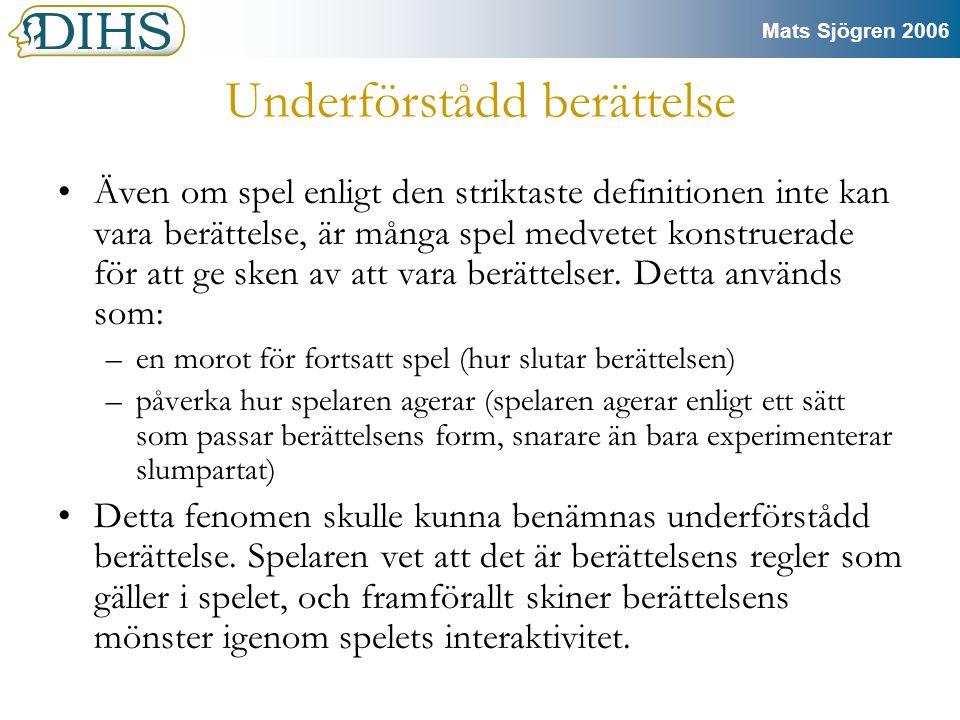 Mats Sjögren 2006 Den underförstådda författaren •Det finns en tydlig underförstådd författare som styr spelaren att agera enligt ett mönster som resulterar i en förutbestämd berättelse.