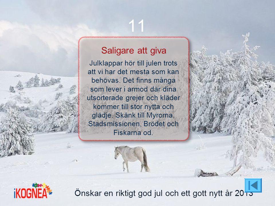 Önskar en riktigt god jul och ett gott nytt år 2013 11 Saligare att giva Julklappar hör till julen trots att vi har det mesta som kan behövas. Det fin