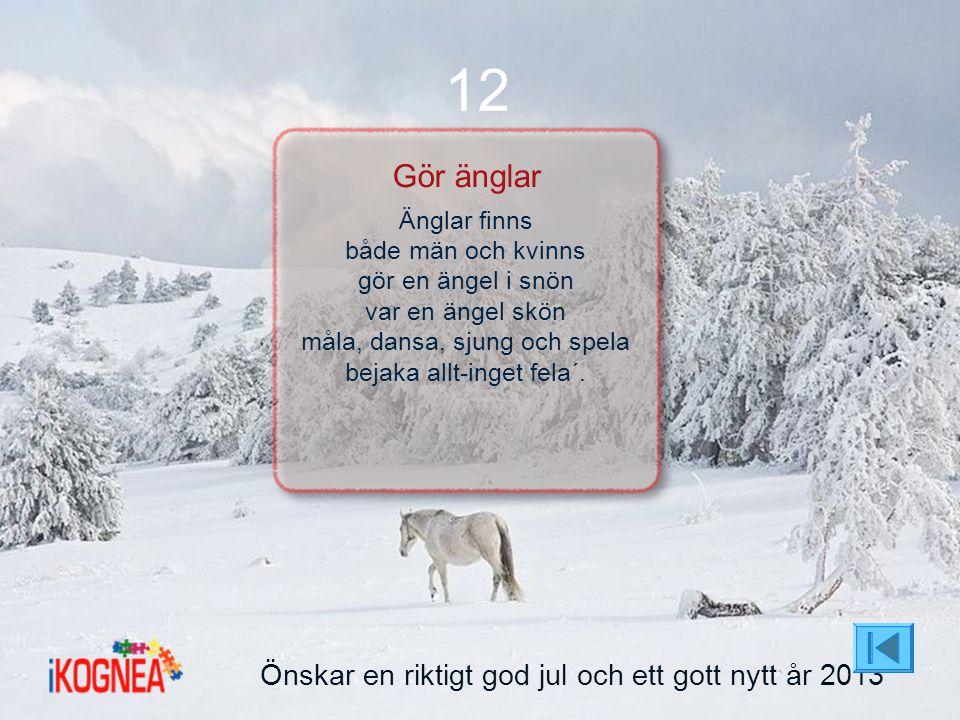 Önskar en riktigt god jul och ett gott nytt år 2013 12 Gör änglar Änglar finns både män och kvinns gör en ängel i snön var en ängel skön måla, dansa,