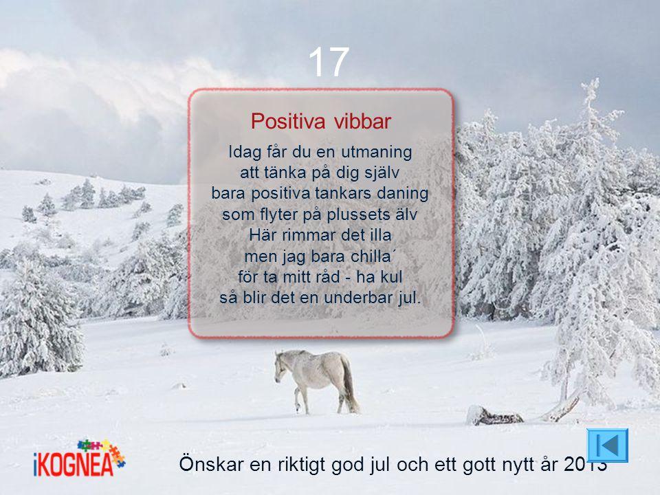 Önskar en riktigt god jul och ett gott nytt år 2013 17 Positiva vibbar Idag får du en utmaning att tänka på dig själv bara positiva tankars daning som
