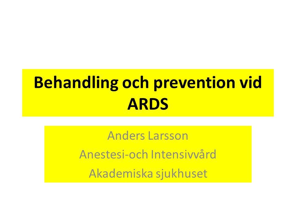 Behandling och prevention vid ARDS Anders Larsson Anestesi-och Intensivvård Akademiska sjukhuset