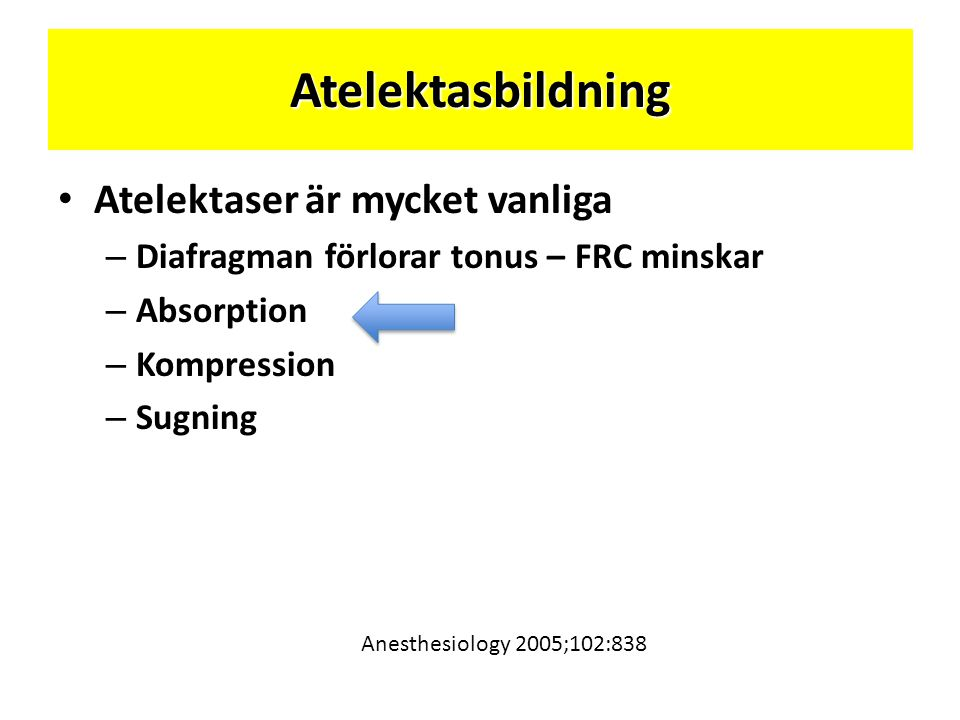 Atelektasbildning • Atelektaser är mycket vanliga – Diafragman förlorar tonus – FRC minskar – Absorption – Kompression – Sugning Anesthesiology 2005;1