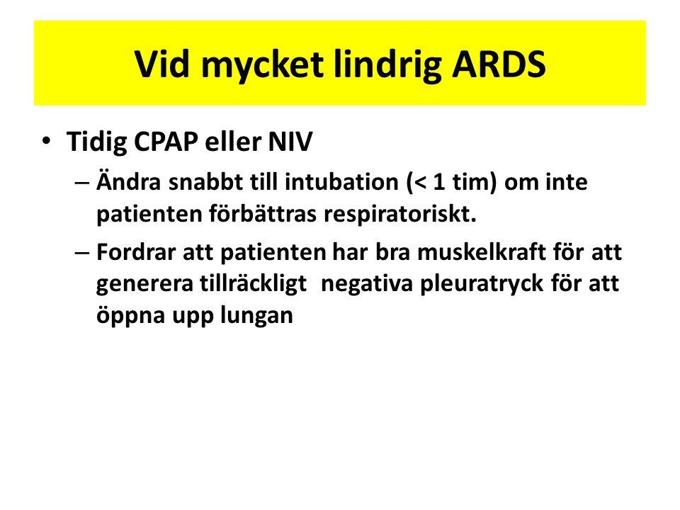 Vid mycket lindrig ARDS • Tidig CPAP eller NIV – Ändra snabbt till intubation (< 1 tim) om inte patienten förbättras respiratoriskt. – Fordrar att pat