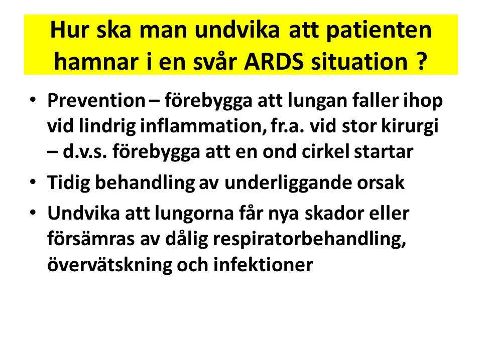 Hur ska man undvika att patienten hamnar i en svår ARDS situation ? • Prevention – förebygga att lungan faller ihop vid lindrig inflammation, fr.a. vi