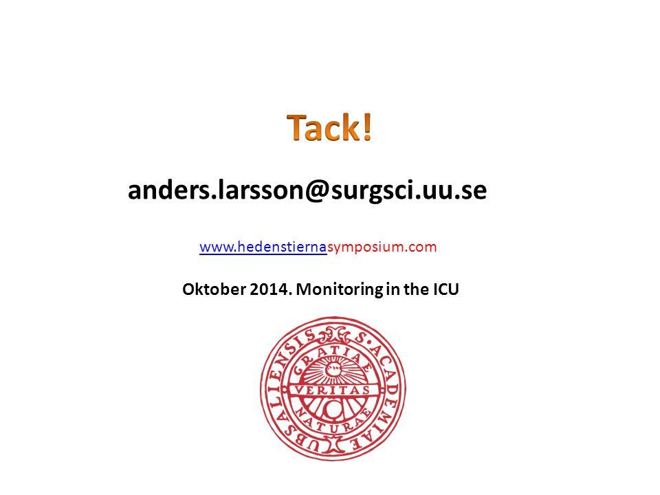 anders.larsson@surgsci.uu.se www.hedenstiernawww.hedenstiernasymposium.com Oktober 2014. Monitoring in the ICU