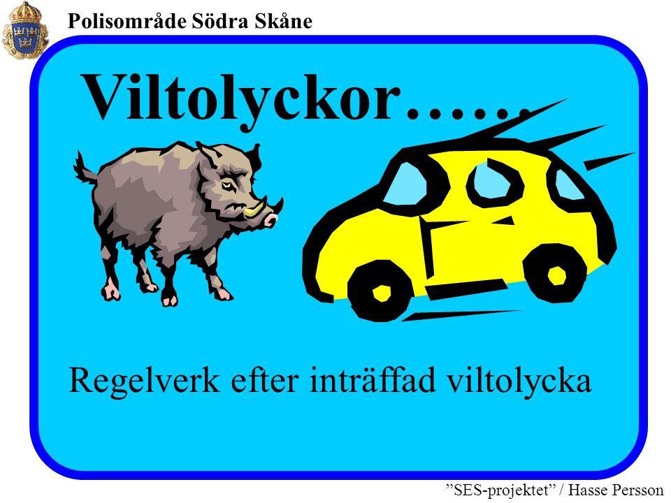 Polisområde Södra Skåne SES-projektet / Hasse Persson Viltolyckor…… Regelverk efter inträffad viltolycka