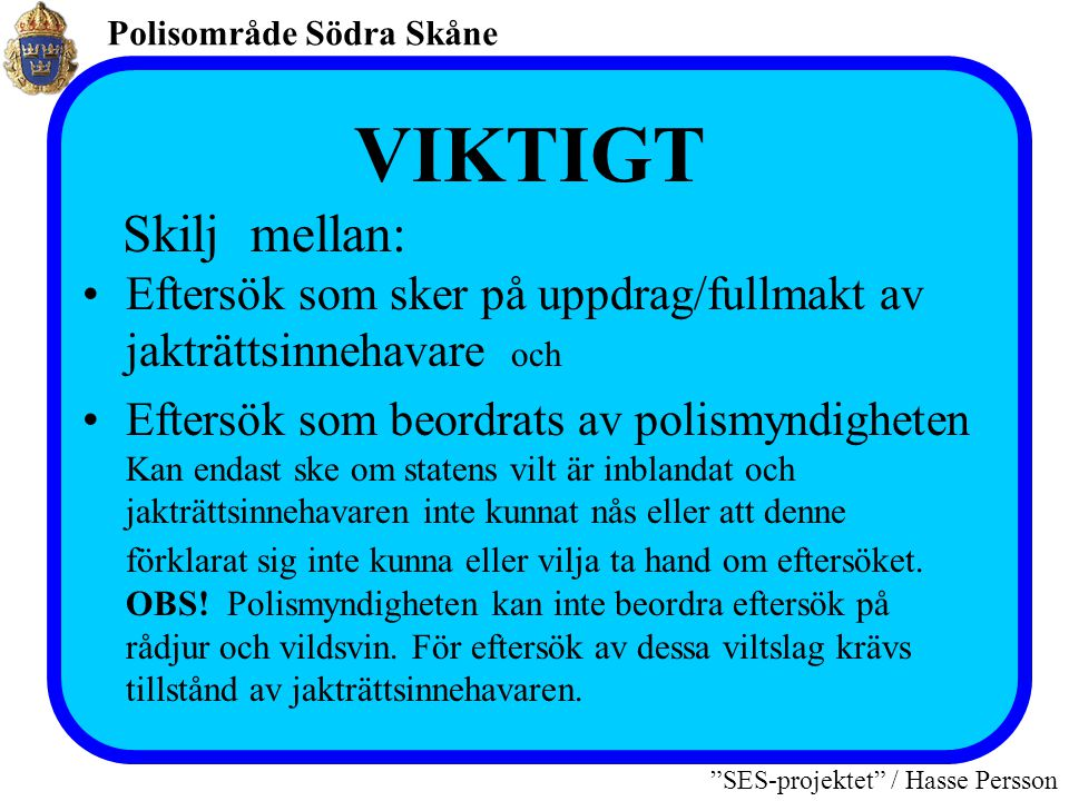 """Polisområde Södra Skåne """"SES-projektet"""" / Hasse Persson Jaktförordningen § 40 a Anträffas frilevande vilt så skadat eller i sådan belägenhet att det a"""