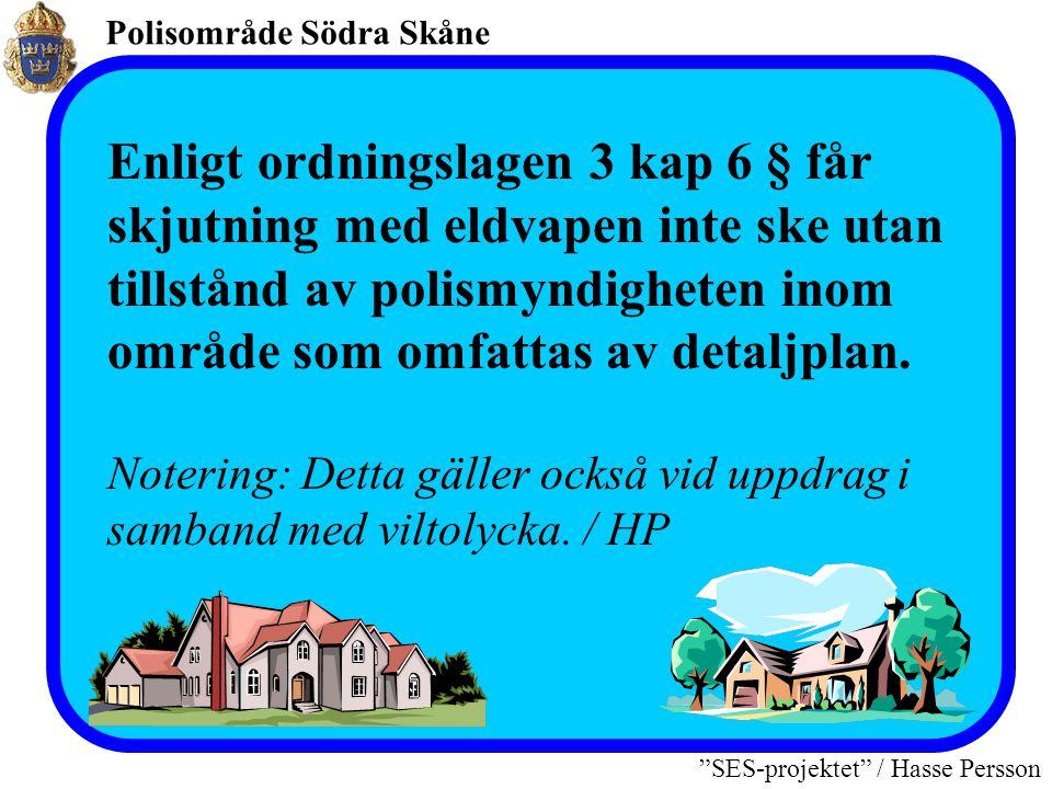 Polisområde Södra Skåne SES-projektet / Hasse Persson Enligt ordningslagen 3 kap 6 § får skjutning med eldvapen inte ske utan tillstånd av polismyndigheten inom område som omfattas av detaljplan.