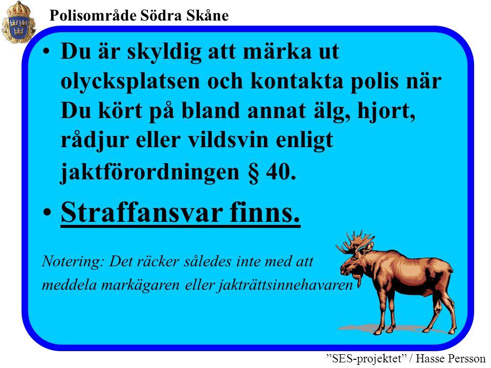 """Polisområde Södra Skåne """"SES-projektet"""" / Hasse Persson Viltolyckor…… Regelverk efter inträffad viltolycka"""