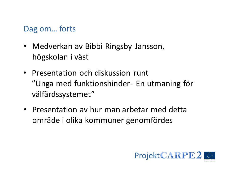 """Projekt • Medverkan av Bibbi Ringsby Jansson, högskolan i väst Dag om… forts • Presentation och diskussion runt """"Unga med funktionshinder- En utmaning"""