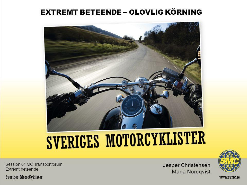Session 61 MC Transportforum Extremt beteende EXTREMT BETEENDE – OLOVLIG KÖRNING Jesper Christensen Maria Nordqvist