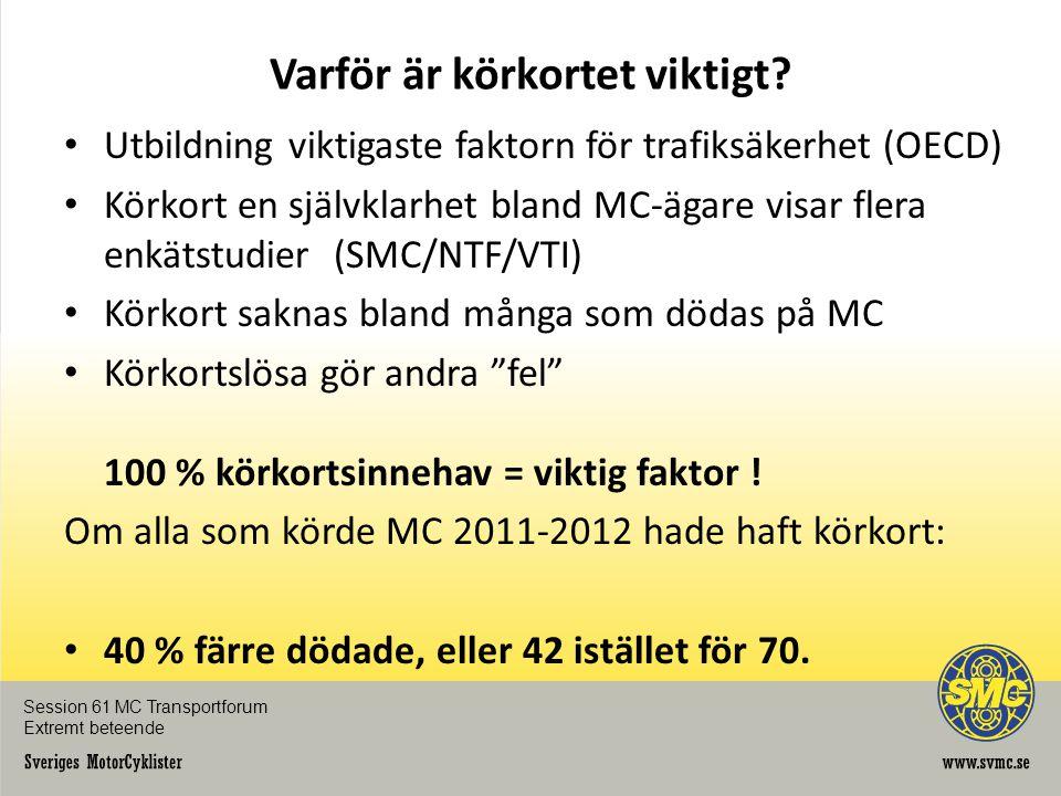 Varför är körkortet viktigt? • Utbildning viktigaste faktorn för trafiksäkerhet (OECD) • Körkort en självklarhet bland MC-ägare visar flera enkätstudi