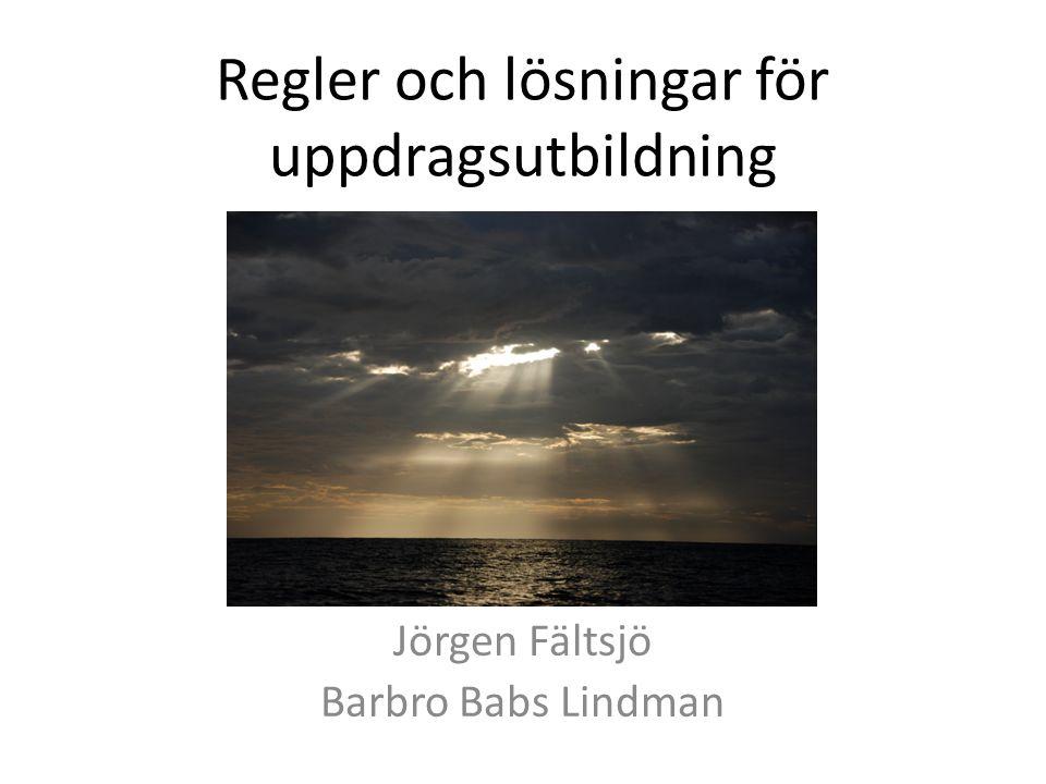 Regler och lösningar för uppdragsutbildning Jörgen Fältsjö Barbro Babs Lindman