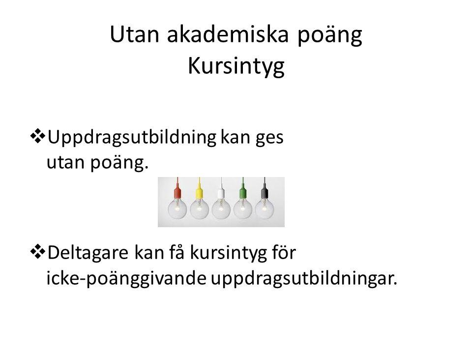 Utan akademiska poäng Kursintyg  Uppdragsutbildning kan ges utan poäng.  Deltagare kan få kursintyg för icke-poänggivande uppdragsutbildningar.