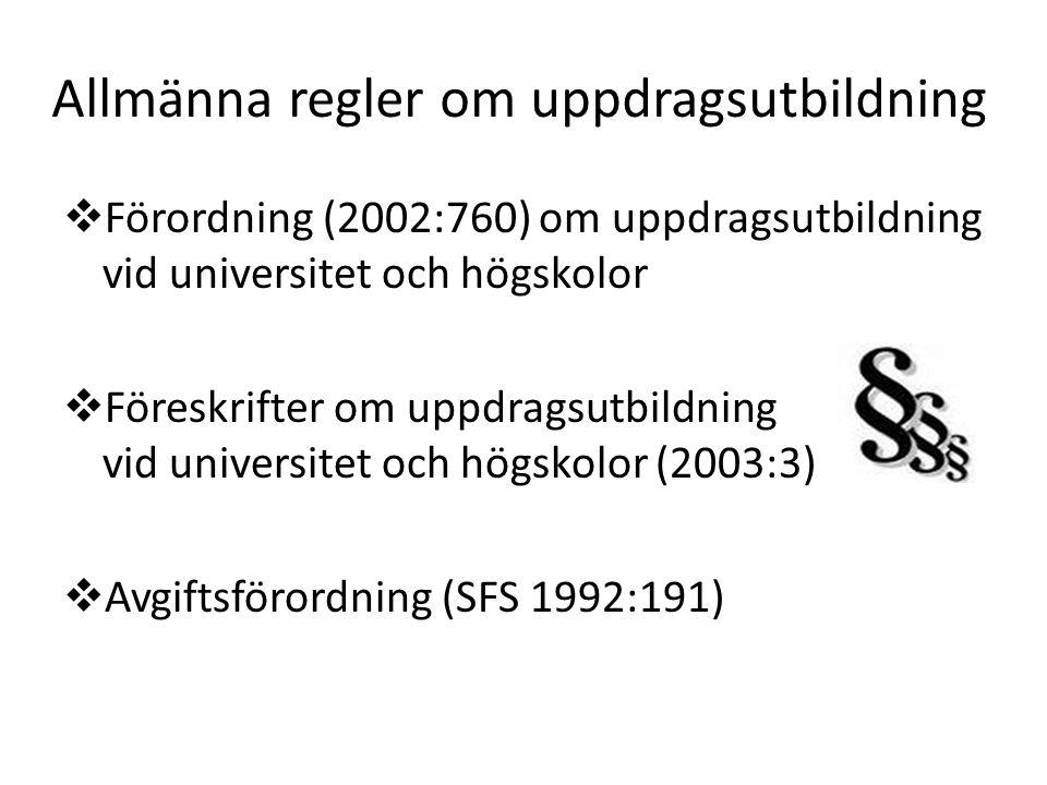 Allmänna regler om uppdragsutbildning  Förordning (2002:760) om uppdragsutbildning vid universitet och högskolor  Föreskrifter om uppdragsutbildning