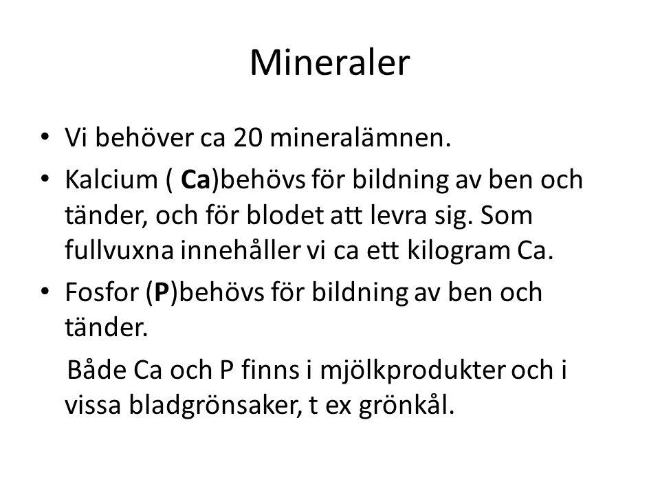 Mineraler • Vi behöver ca 20 mineralämnen. • Kalcium ( Ca)behövs för bildning av ben och tänder, och för blodet att levra sig. Som fullvuxna innehålle
