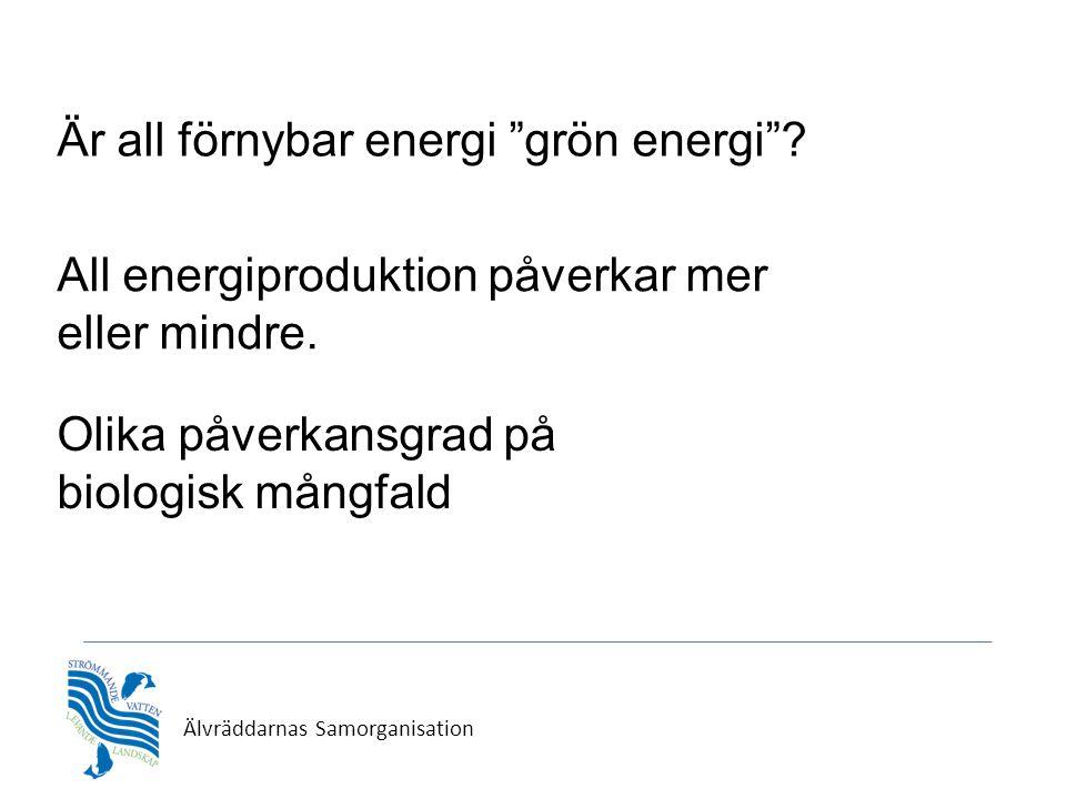 """Är all förnybar energi """"grön energi""""? All energiproduktion påverkar mer eller mindre. Olika påverkansgrad på biologisk mångfald"""