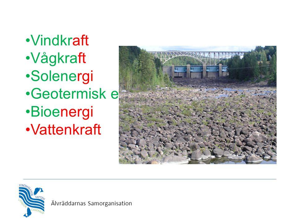 Älvräddarnas Samorganisation •Vindkraft •Vågkraft •Solenergi •Geotermisk energi •Bioenergi •Vattenkraft
