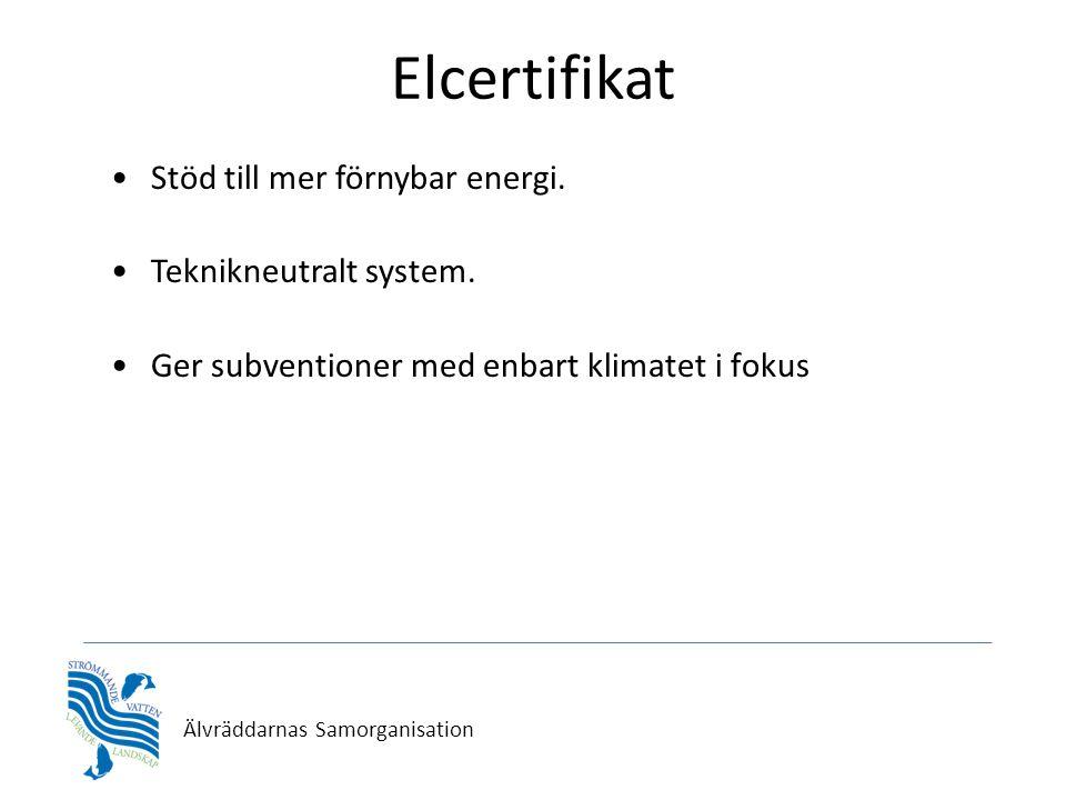 Älvräddarnas Samorganisation Elcertifikat •Stöd till mer förnybar energi. •Teknikneutralt system. •Ger subventioner med enbart klimatet i fokus